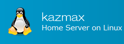 kazmax - Home Server on Linux